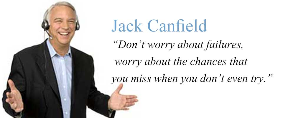 """Jack Canfield: """"Don't worry about failures, worry about the chances that you miss when you don't even try""""."""